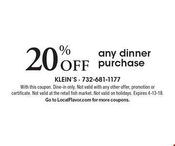 20% Off any dinner purchase. With this coupon. Dine-in only. Not valid with any other offer, promotion or certificate. Not valid at the retail fish market. Not valid on holidays. Expires 4-13-18.Go to LocalFlavor.com for more coupons.