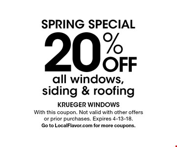 SPRING SPECIAL - 20% OFF all windows, siding & roofing. With this coupon. Not valid with other offers or prior purchases. Expires 4-13-18. Go to LocalFlavor.com for more coupons.