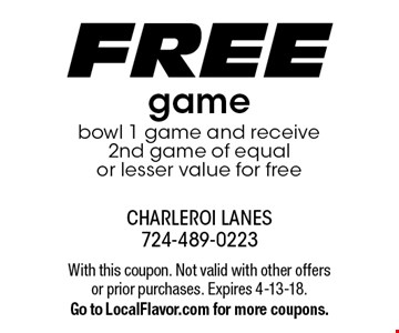 FREE game bowl 1 game and receive 2nd game of equal or lesser value for free. With this coupon. Not valid with other offers or prior purchases. Expires 4-13-18.Go to LocalFlavor.com for more coupons.