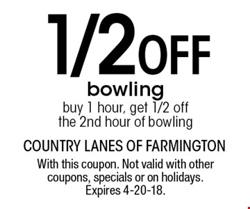 1/2 Off bowling buy 1 hour, get 1/2 off the 2nd hour of bowling. With this coupon. Not valid with other coupons, specials or on holidays. Expires 4-20-18.