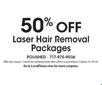 50% off Laser Hair Removal Packages. With this coupon. Cannot be combined with other offers or promotions. Expires 10-19-18. Go to LocalFlavor.com for more coupons.
