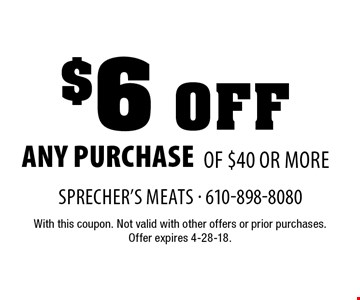 $6 off any purchase of $40 or more. With this coupon. Not valid with other offers or prior purchases. Offer expires 4-28-18.