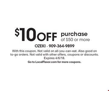 $10 Off purchase of $50 or more. With this coupon. Not valid on all-you-can-eat. Also good on to-go orders. Not valid with other offers, coupons or discounts.Expires 4/6/18. Go to LocalFlavor.com for more coupons.