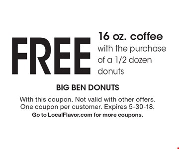 FREE 16 oz. coffee with the purchase of a 1/2 dozen donuts. With this coupon. Not valid with other offers. One coupon per customer. Expires 5-30-18. Go to LocalFlavor.com for more coupons.