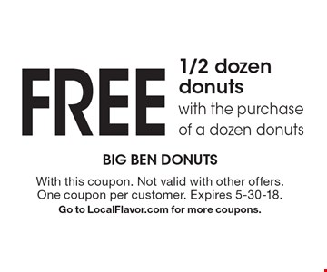 FREE 1/2 dozen donuts with the purchase of a dozen donuts. With this coupon. Not valid with other offers. One coupon per customer. Expires 5-30-18. Go to LocalFlavor.com for more coupons.