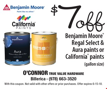 $7 off Benjamin Moore Regal Select & Aura paints or California paints (gallon size). With this coupon. Not valid with other offers or prior purchases. Offer expires 6-15-18.
