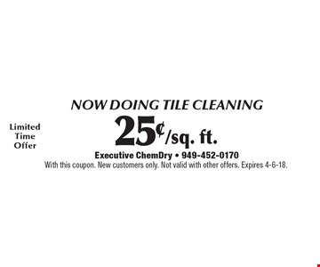 Tile Cleaning 25¢/sq. ft. With this coupon. New customers only. Not valid with other offers. Expires 4-6-18.