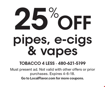 25% off pipes, e-cigs & vapes. Must present ad. Not valid with other offers or prior purchases. Expires 4-6-18. Go to LocalFlavor.com for more coupons.