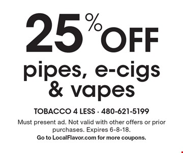 25% off pipes, e-cigs & vapes. Must present ad. Not valid with other offers or prior purchases. Expires 6-8-18. Go to LocalFlavor.com for more coupons.