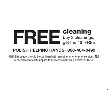 FREE cleaning. Buy 3 cleanings, get the 4th FREE. With this coupon. Not to be combined with any other offer or prior services. Not redeemable for cash. Applies to new customers only. Expires 5/11/18.