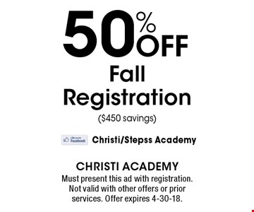 50% Off Fall Registration ($450 savings). Must present this ad with registration. Not valid with other offers or prior services. Offer expires 4-30-18.