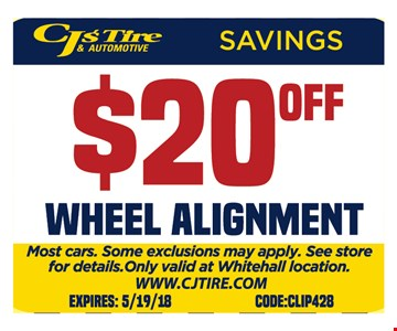 $20 off wheel alignment. Most cars. Some exclusions may apply. See store for details. Only valid at Whitehall location. Code:CLIP5428. Expires 5/19/18.