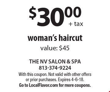 $30.00 + tax woman's haircut. Value: $45. With this coupon. Not valid with other offers or prior purchases. Expires 4-6-18. Go to LocalFlavor.com for more coupons.