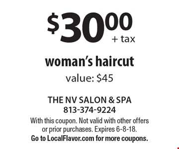 $30.00 + tax woman's haircut, value: $45. With this coupon. Not valid with other offers or prior purchases. Expires 6-8-18. Go to LocalFlavor.com for more coupons.