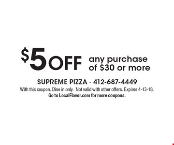 $5 OFF any purchase of $30 or more. With this coupon. Dine in only. Not valid with other offers. Expires 4-13-18. Go to LocalFlavor.com for more coupons.