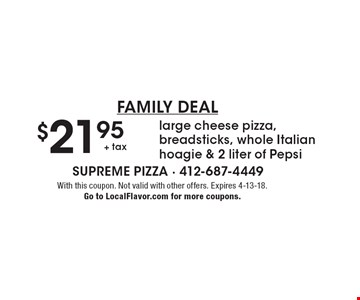 family deal $21.95 + tax large cheese pizza, breadsticks, whole Italian hoagie & 2 liter of Pepsi. With this coupon. Not valid with other offers. Expires 4-13-18. Go to LocalFlavor.com for more coupons.