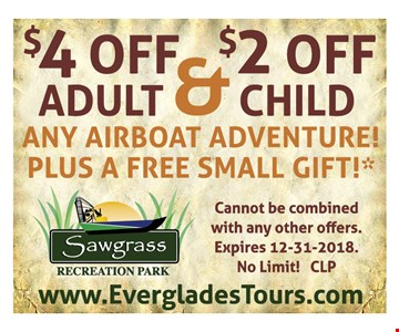 $4 off adult & $2 off child any airboat adventure. Plus a free small gift! Cannot be combined with any other offers. Expires 12-31-2018. No limit! CLP
