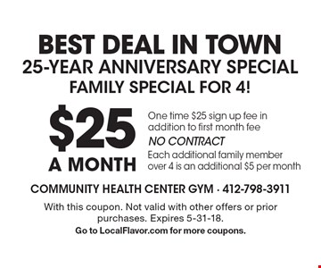 BEST DEAL IN TOWN 25-Year Anniversary Special. FAMILY SPECIAL FOR 4! $25 A MONTH. One time $25 sign up fee in addition to first month fee. NO CONTRACT. Each additional family member over 4 is an additional $5 per month. With this coupon. Not valid with other offers or prior purchases. Expires 5-31-18.Go to LocalFlavor.com for more coupons.