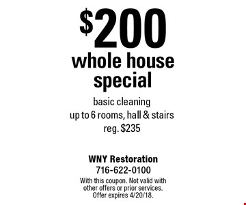 $200 whole house special - basic cleaning (up to 6 rooms, hall & stairs). Reg. $235. With this coupon. Not valid with other offers or prior services. Offer expires 4/20/18.