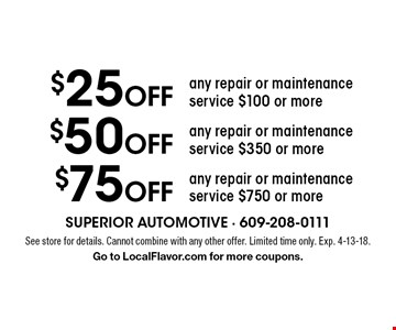 $75 OFF any repair or maintenance service $750 or more. $50 OFF any repair or maintenance service $350 or more. $25 OFF any repair or maintenance service $100 or more. See store for details. Cannot combine with any other offer. Limited time only. Exp. 4-13-18. Go to LocalFlavor.com for more coupons.