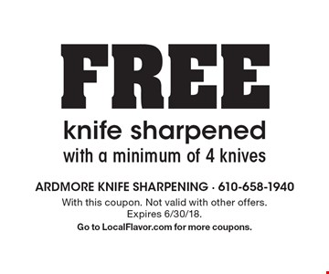 FREE knife sharpenedwith a minimum of 4 knives. With this coupon. Not valid with other offers. Expires 6/30/18.Go to LocalFlavor.com for more coupons.