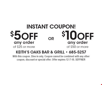 Instant Coupon! $5 Off any order of $25 or more OR $10 Off any order of $50 or more. With this coupon. Dine in only. Coupon cannot be combined with any other coupon, discount or special offer. Offer expires 12-7-18. SEFFNER