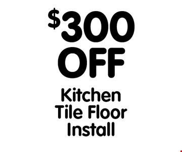 $300 Off Kitchen Tile Floor Install. All offers cannot be combined with any other offers. Expires 6/8/18.