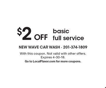 $2 OFF basic full service. With this coupon. Not valid with other offers. Expires 4-30-18.Go to LocalFlavor.com for more coupons.