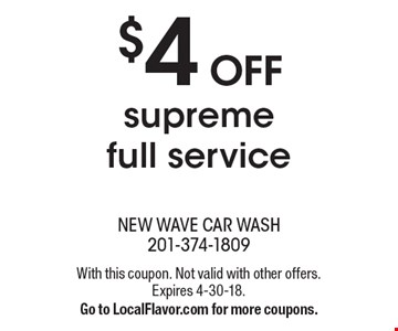 $4 OFF supreme full service. With this coupon. Not valid with other offers. Expires 4-30-18. Go to LocalFlavor.com for more coupons.