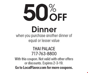 50% OFF Dinner when you purchase another dinner of equal or lesser value. With this coupon. Not valid with other offers or discounts. Expires 2-3-19. Go to LocalFlavor.com for more coupons.