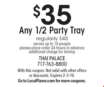 $35 Any 1/2 Party Tray regularly $45 serves up to 15 people please place order 24 hours in advance additional charge for shrimp. With this coupon. Not valid with other offers or discounts. Expires 2-3-19. Go to LocalFlavor.com for more coupons.