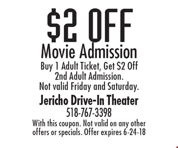 $2 Off Movie Admission. Buy 1 Adult Ticket, Get $2 Off 2nd Adult Admission. Not valid Friday and Saturday. With this coupon. Not valid on any other offers or specials. Offer expires 6-24-18.
