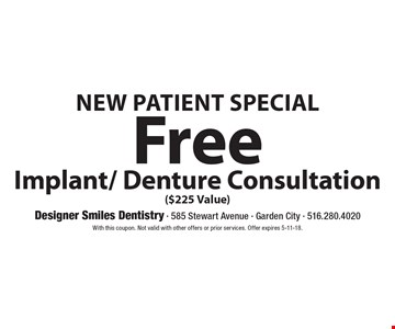 New Patient Special Free Implant/Denture Consultation ($225 Value). With this coupon. Not valid with other offers or prior services. Offer expires 5-11-18.