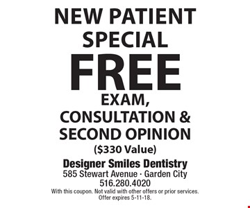 New Patient Special FREE EXAM, CONSULTATION & SECOND OPINION ($330 Value). With this coupon. Not valid with other offers or prior services. Offer expires 5-11-18.