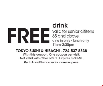 FREE drink. Valid for senior citizens 65 and above. Dine in only. Lunch only 11am-3:30pm. With this coupon. One coupon per visit. Not valid with other offers. Expires 6-30-18. Go to LocalFlavor.com for more coupons.
