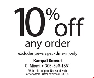 10% off any order excludes beverages - dine-in only. With this coupon. Not valid with other offers. Offer expires 5-18-18.