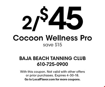 2/$45 Cocoon Wellness Pro. Save $15. With this coupon. Not valid with other offers or prior purchases. Expires 4-30-18. Go to LocalFlavor.com for more coupons.