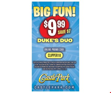 $9.99 Duke's Duo.Online Promo Code: CLIPPER18. Enter the online promo code to receive admission and one Duke's Duo for $9.99. Valid online only. Cannot be combined with any other offer, discount or promotion. Maximum 6 redemptions per coupon, per day. Some restrictions apply. Expires12/31/18