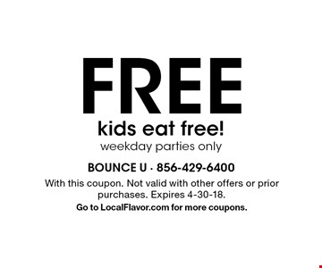 FREE kids eat free! Weekday parties only. With this coupon. Not valid with other offers or prior purchases. Expires 4-30-18. Go to LocalFlavor.com for more coupons.