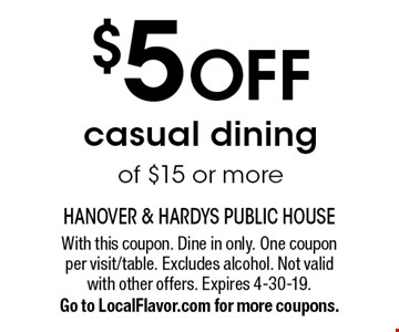 $5 OFF casual dining of $15 or more. With this coupon. Dine in only. One coupon per visit/table. Excludes alcohol. Not valid with other offers. Expires 4-30-19. Go to LocalFlavor.com for more coupons.