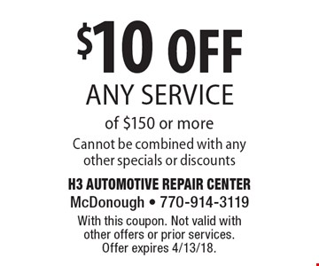$10 OFF any service of $150 or more Cannot be combined with any other specials or discounts. With this coupon. Not valid with other offers or prior services. Offer expires 4/13/18.