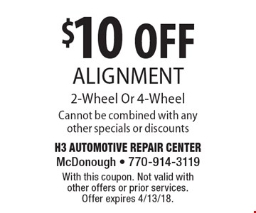 $10 OFF Alignment 2-Wheel Or 4-Wheel Cannot be combined with any other specials or discounts. With this coupon. Not valid with other offers or prior services. Offer expires 4/13/18.