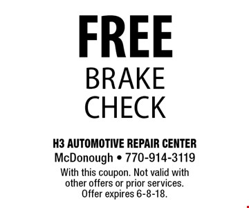 FREE brake check. With this coupon. Not valid with other offers or prior services. Offer expires 6-8-18.