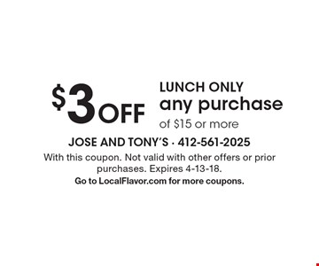 LUNCH ONLY $3 Off any purchase of $15 or more. With this coupon. Not valid with other offers or prior purchases. Expires 4-13-18. Go to LocalFlavor.com for more coupons.