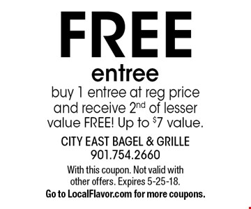 FREE entree buy 1 entree at reg price and receive 2nd of lesser value FREE! Up to $7 value. With this coupon. Not valid with other offers. Expires 5-25-18.Go to LocalFlavor.com for more coupons.