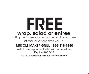 Free wrap, salad or entree with purchase of a wrap, salad or entree of equal or greater value . With this coupon. Not valid with other offers.Expires 6-30-18. Go to LocalFlavor.com for more coupons.