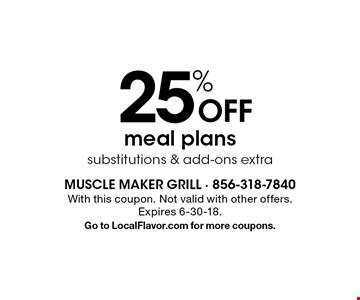 25% Off meal plans. Substitutions & add-ons extra. With this coupon. Not valid with other offers.Expires 6-30-18. Go to LocalFlavor.com for more coupons.