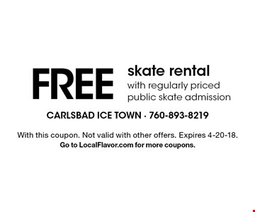 FREE skate rental with regularly priced public skate admission. With this coupon. Not valid with other offers. Expires 4-20-18. Go to LocalFlavor.com for more coupons.