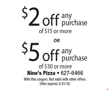 $2 off any purchase of $15 or more. $5 off any purchase of $30 or more. With this coupon. Not valid with other offers. Offer expires 5/31/18.