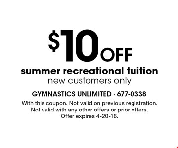 $10 OFF summer recreational tuition. New customers only. With this coupon. Not valid on previous registration. Not valid with any other offers or prior offers. Offer expires 4-20-18.